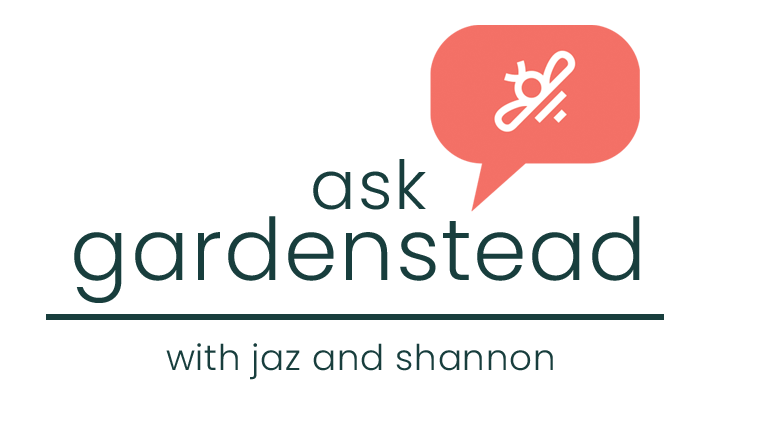 Ask gardenstead - with Jaz and Shannon